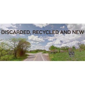 Discarded, Recycled and New